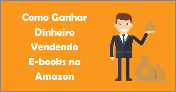 Como ganhar dinheiro vendendo e-books na amazon