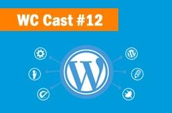 WC Cast 12 – WordPress Essencial Para Iniciantes